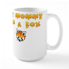 MY MOMMY IS A FOX Large Mug