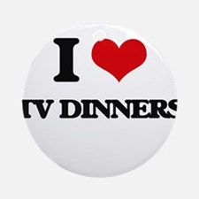 I love Tv Dinners Ornament (Round)