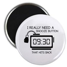 I Really Need A Snooze Button That Hits Back Magne