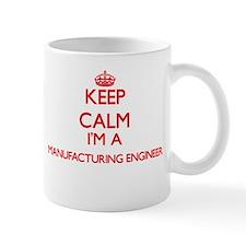 Keep calm I'm a Manufacturing Engineer Mugs