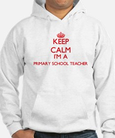 Keep calm I'm a Primary School T Hoodie