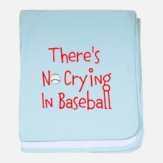 Theres No Crying in Baseball baby blanket