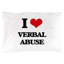 I love Verbal Abuse Pillow Case