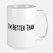 i'm better than Large Mug