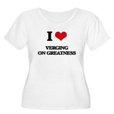 I love Verging On Greatness Plus Size T-Shirt