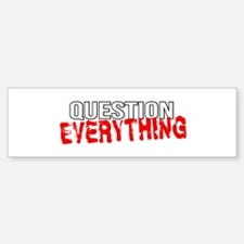 Question Everything Bumper Bumper Sticker