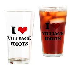 I Love Villiage Idiots Drinking Glass