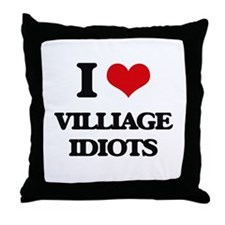 I Love Villiage Idiots Throw Pillow