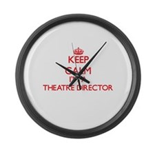 Keep calm I'm a Theatre Director Large Wall Clock