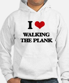 I Love Walking The Plank Hoodie