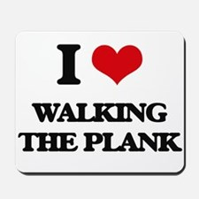 I Love Walking The Plank Mousepad