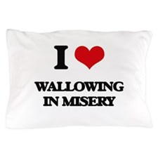 I love Wallowing In Misery Pillow Case