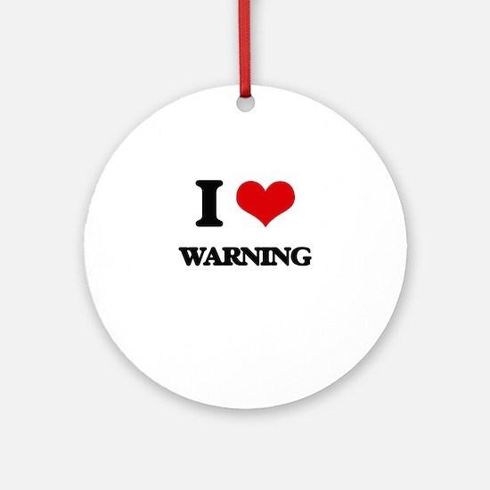 I love Warning Ornament (Round)
