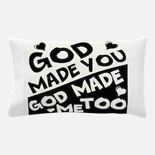 God Made You, God made me Too Pillow Case