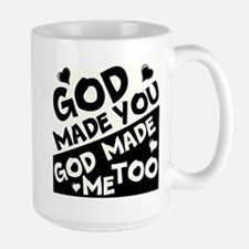 God Made You, God made me Too Mugs