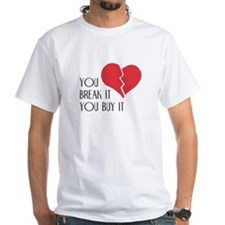 You Break It You Buy It Valentine's Day Heart T-Sh
