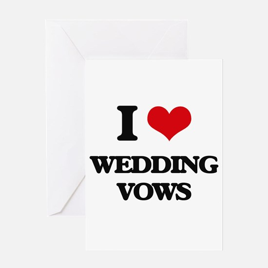 I love Wedding Vows Greeting Cards