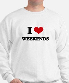 I love Weekends Sweatshirt