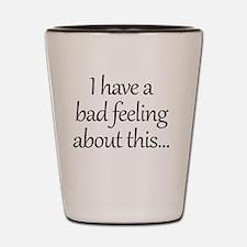 Bad Feeling Shot Glass