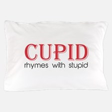 Cupid Rhymes with Stupid Pillow Case
