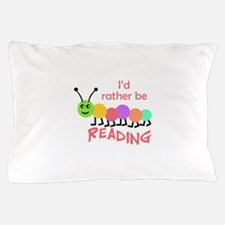 ID RATHER BE READING Pillow Case