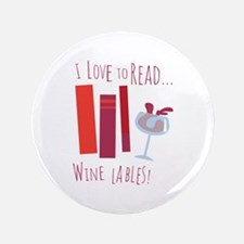 """I Love To Read Wine Lables! 3.5"""" Button"""