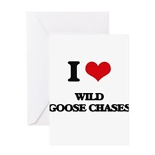 I love Wild Goose Chases Greeting Cards