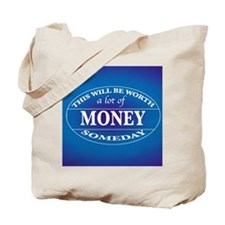 THIS will be worth a lot of money somedayTote Bag