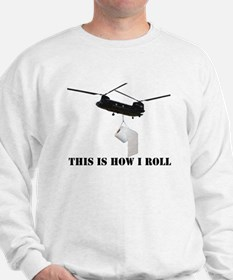 """THIS IS HOW I ROLL"" CHINOOK Sweatshirt"