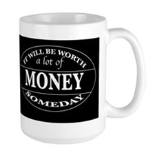 It Will be Worth a Lot of Money Someday Mug