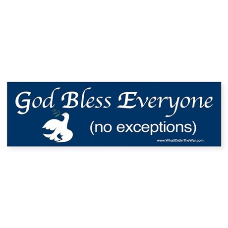 God Bless Everyone (no exceptions) Bumper Sticker