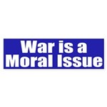 War is a Moral Issue (bumper sticker)