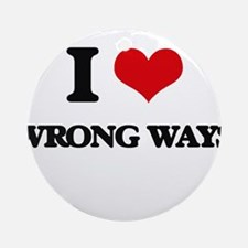 I love Wrong Ways Ornament (Round)