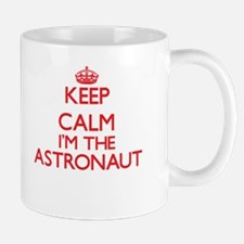 Keep calm I'm the Astronaut Mugs