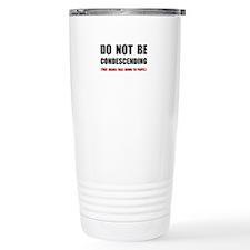 Condescending Talk Down Travel Mug