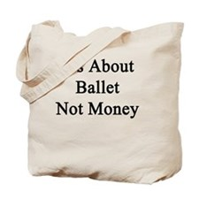 It's About Ballet Not Money  Tote Bag