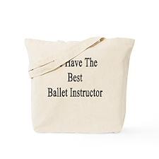 We Have The Best Ballet Instructor  Tote Bag