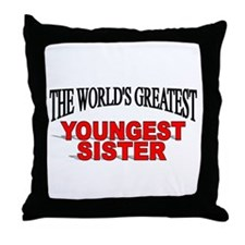 """The World's Greatest Youngest Sister"" Throw Pillo"