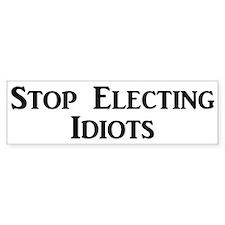 Stop Electing Idiots Bumper Car Sticker