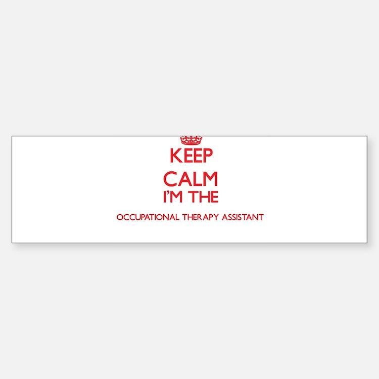 Keep calm I'm the Occupational Ther Bumper Bumper Bumper Sticker