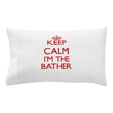 Keep calm I'm the Bather Pillow Case
