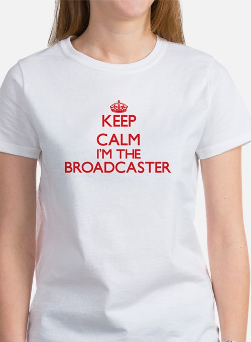Keep calm I'm the Broadcaster T-Shirt