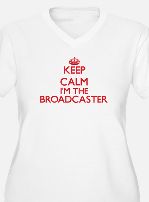 Keep calm I'm the Broadcaster Plus Size T-Shirt