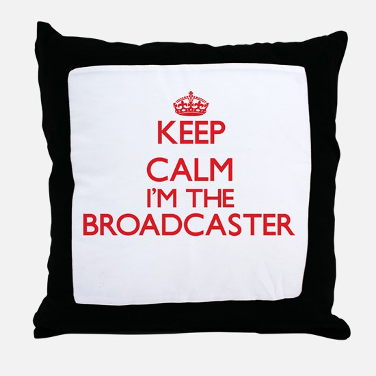 Keep calm I'm the Broadcaster Throw Pillow