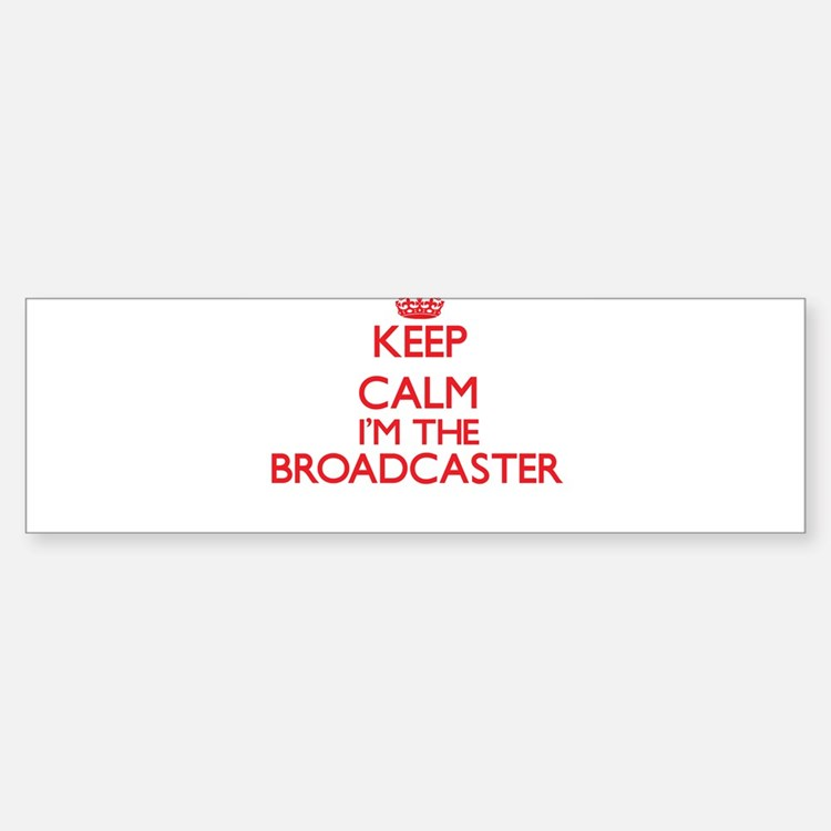Keep calm I'm the Broadcaster Bumper Bumper Bumper Sticker