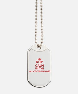 Keep calm I'm the Call Center Manager Dog Tags
