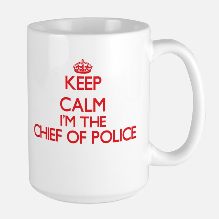 Keep calm I'm the Chief Of Police Mugs
