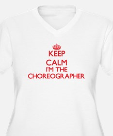 Keep calm I'm the Choreographer Plus Size T-Shirt