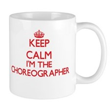 Keep calm I'm the Choreographer Mugs