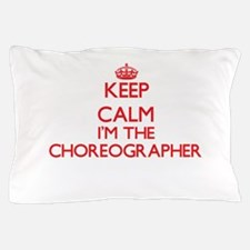 Keep calm I'm the Choreographer Pillow Case